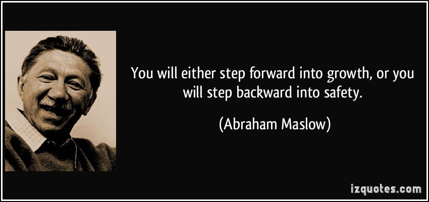 quote-you-will-either-step-forward-into-growth-or-you-will-step-backward-into-safety-abraham-maslow-251168