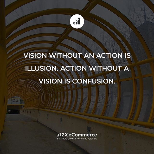 vision without an action is illusion  action without a vision is confusion #visualize #takeaction #strategize #implement #tactics #Ecommerce #retailers #ShopifyPicks